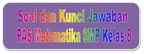Soal Dan Kunci Jawaban Pas Matematika Smp Kelas 8 Kurikulum 2013 Tahun Pelajaran 2019 2020 Didno76 Com