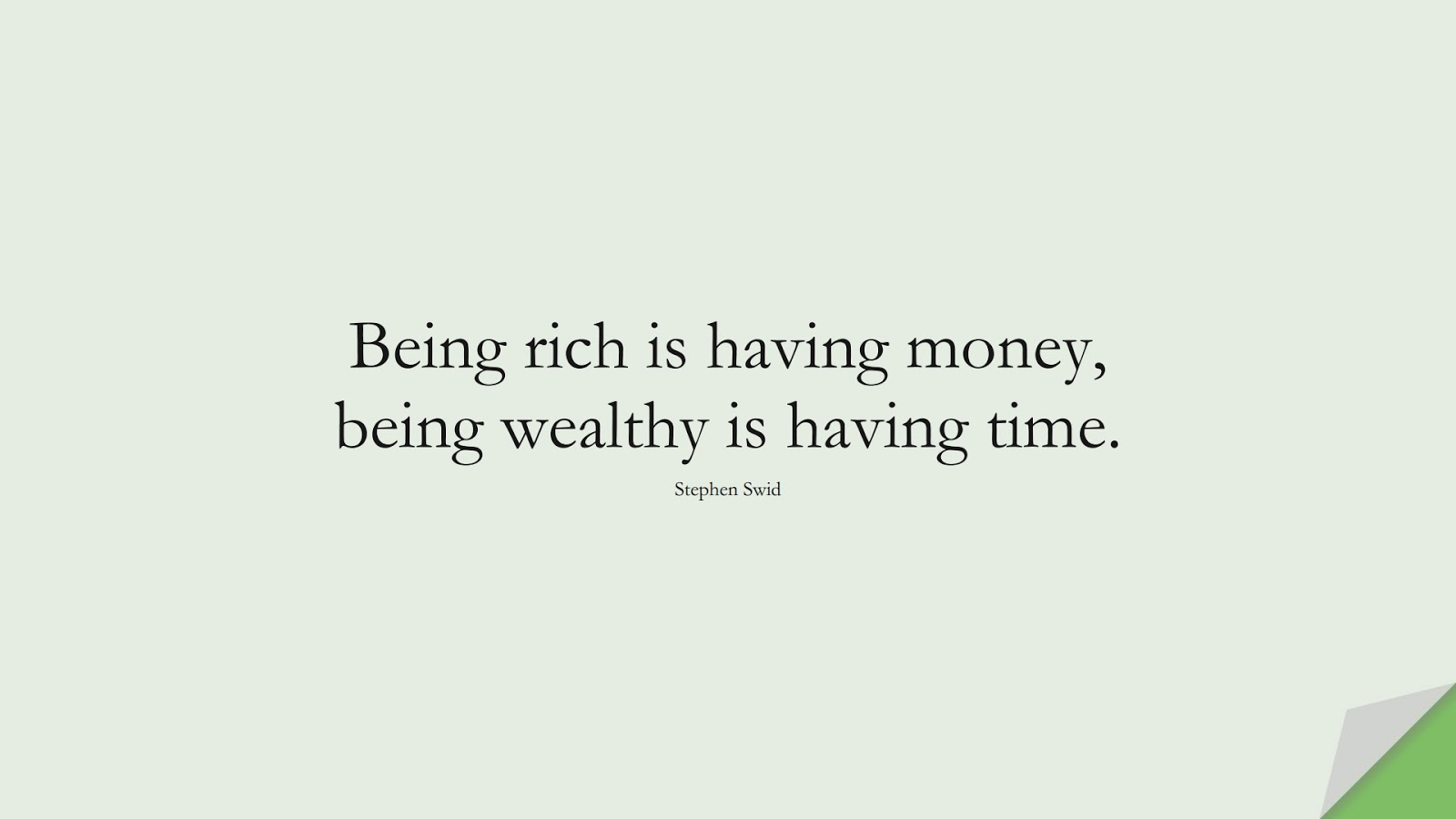 Being rich is having money, being wealthy is having time. (Stephen Swid);  #ShortQuotes