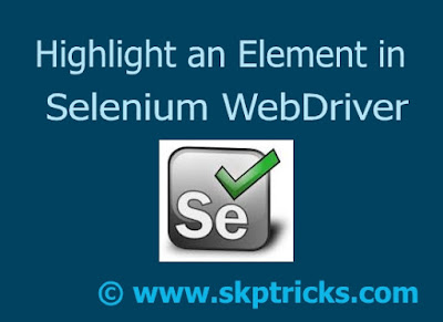How to highlight element using selenium webdriver,Highlight Elements, Highlight elements with Selenium WebDriver