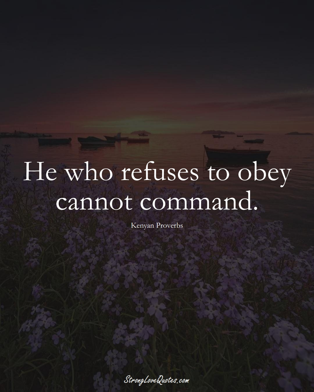 He who refuses to obey cannot command. (Kenyan Sayings);  #AfricanSayings