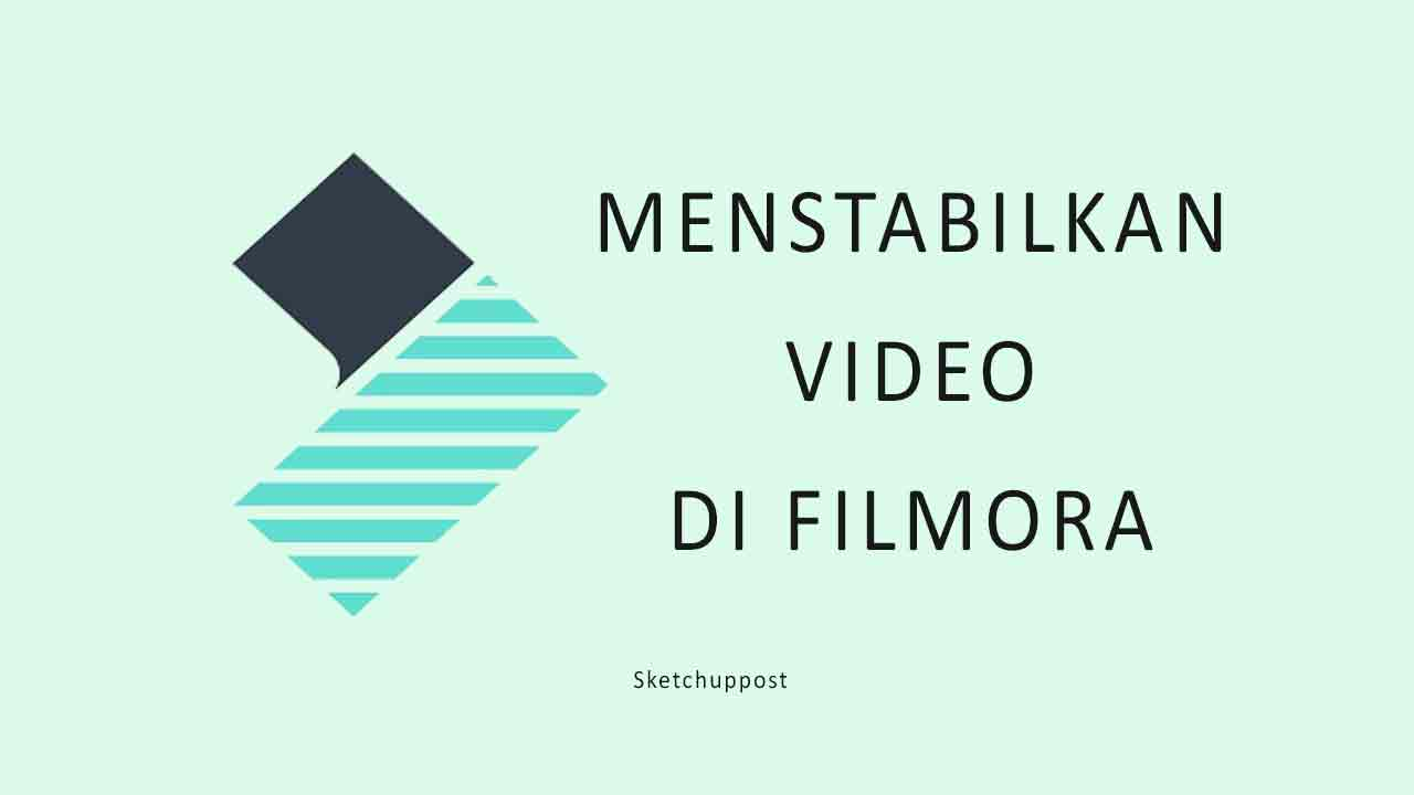Cara Menstabilkan Video di Filmora PC
