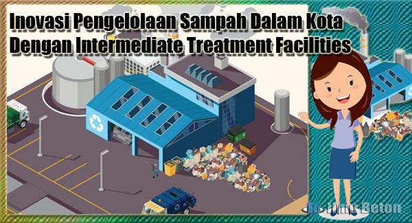 Inovasi Pengelolaan Sampah Dalam Kota Dengan Intermediate Treatment Facilities