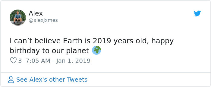 17 People Who Believed That Earth Just Became 2019 Years Old