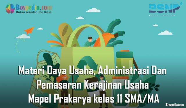 Materi Daya Usaha, Administrasi Dan Pemasaran Kerajinan Usaha Mapel Prakarya kelas 11 SMA/MA
