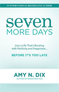 Seven More Days: Live a Life That's Bursting with Positivity and Happiness ... Before It's Too Late free book promotion Amy Dix