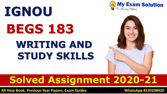 BEGS 183 WRITING AND STUDY SKILLS Solved Assignment 2020-21, BEGS 183 Solved Assignment 2020-21, IGNOU BEGS 183 Solved Assignment 2020-21, BA Assignment 2020-21