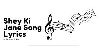 Shey Ki Jane Song Lyrics