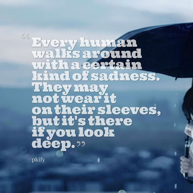 Every Human Walks Around with a Certain Kind of Sadness There If You Look Deep Sad Quotes