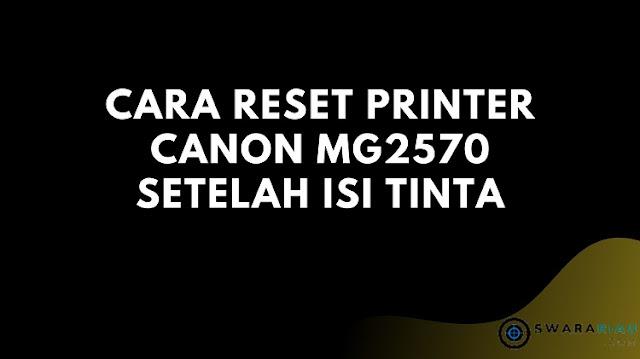 Cara Reset Printer Canon MG2570 Setelah Isi Tinta