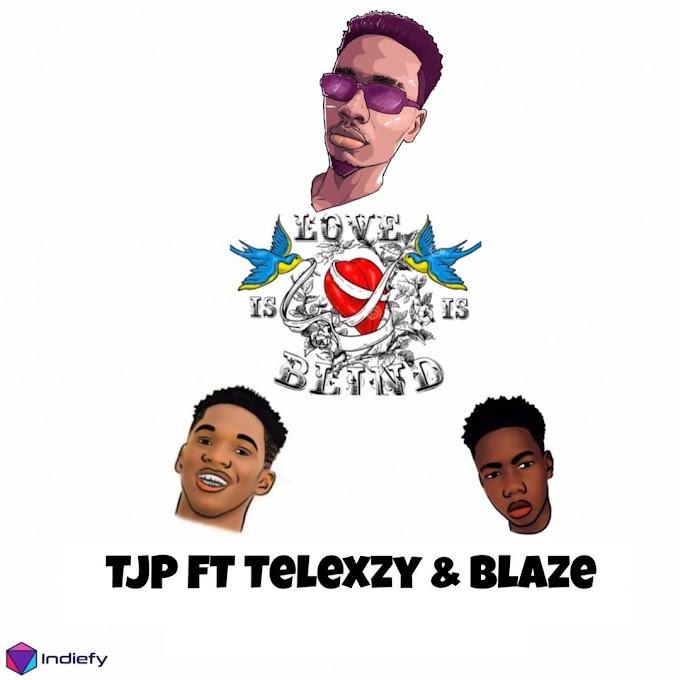 Tjp Ft Telexzy Ft Blaze '' Love Is Blind''