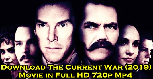 Download The Current War (2019) Movie in Full HD 720p Mp4