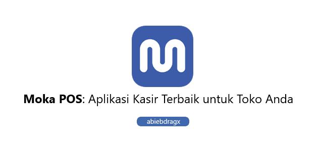 7 alasan menggunakan Aplikasi Moka POS. abiebdragx