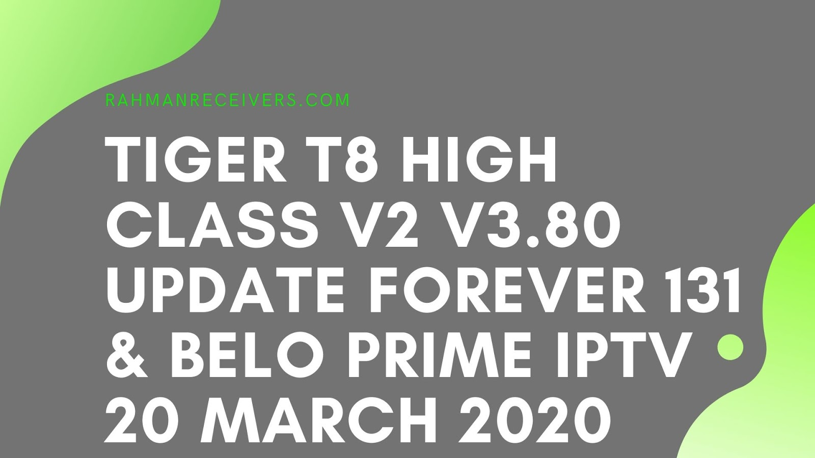 TIGER T8 HIGH CLASS V2 V3.80 UPDATE FOREVER 131 & BELO PRIME IPTV 20 MARCH 2020