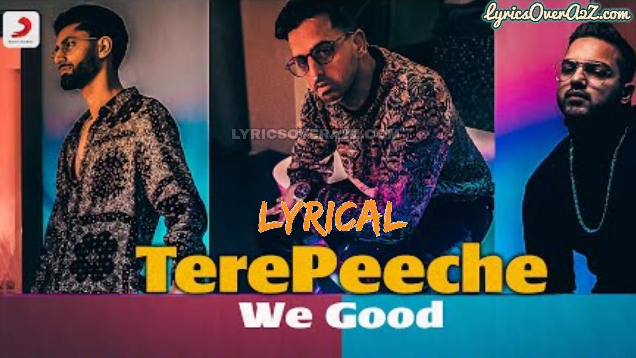 TERE PEECHE (WE GOOD) LYRICS | Kadam Verma,Maden July,Bajaj | Lyrics Over A2z