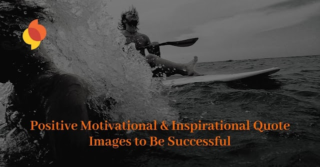 Positive Motivational & Inspirational Quote Images to Be Successful