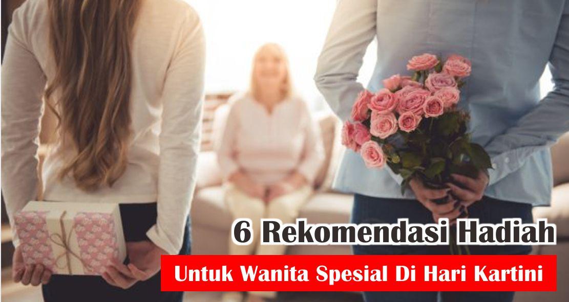 6 Rekomendasi Hadiah Untuk Wanita Spesial Di Hari Kartini