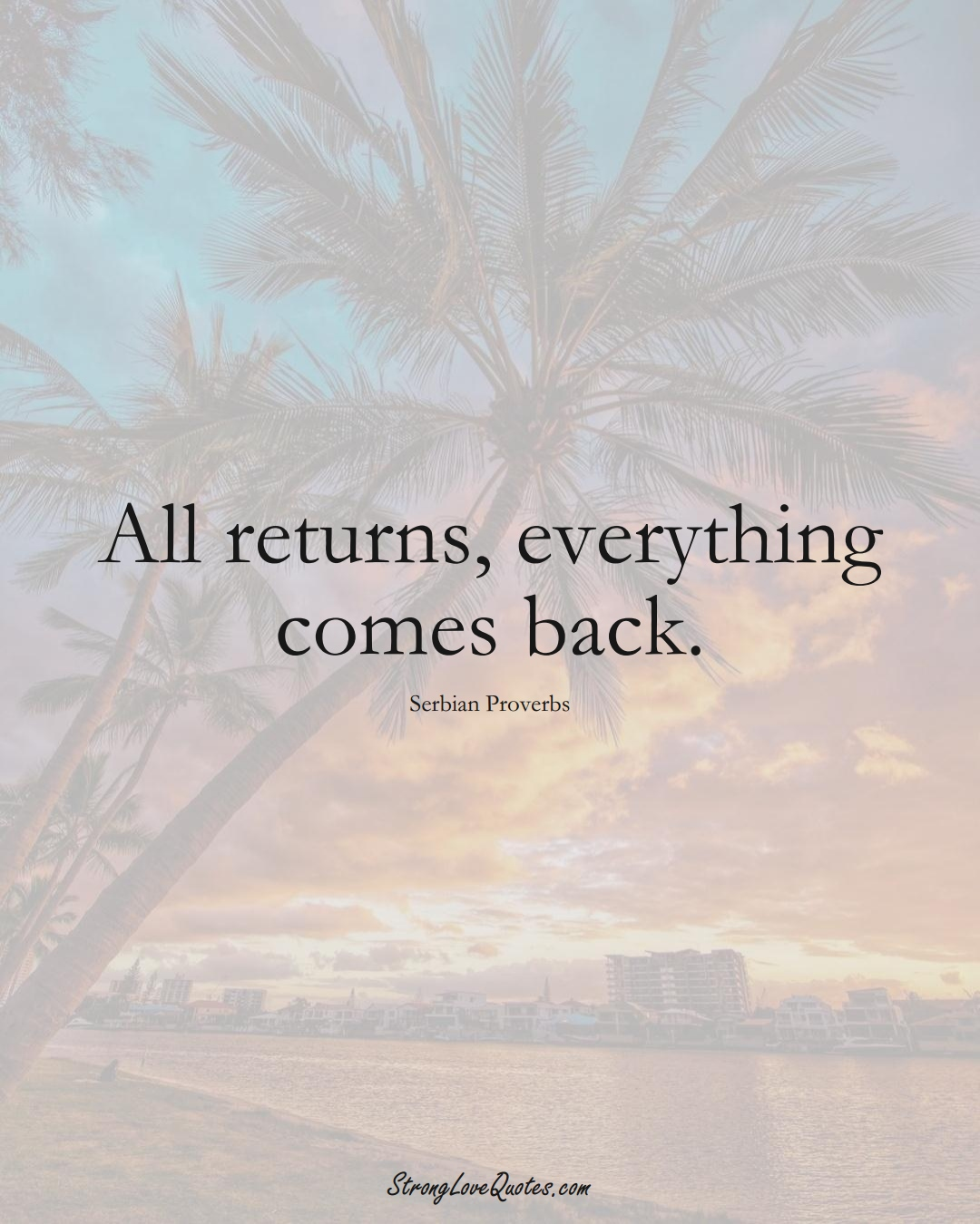All returns, everything comes back. (Serbian Sayings);  #EuropeanSayings