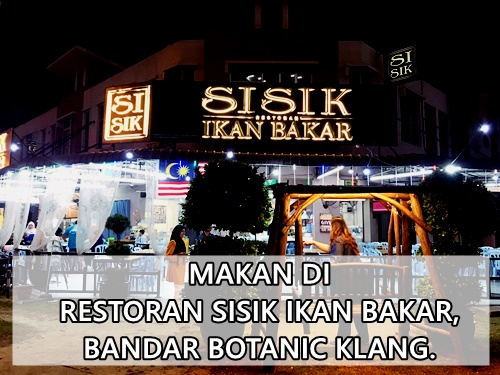 Makan di Restoran Sisik Ikan Bakar, Bandar Botanic Klang