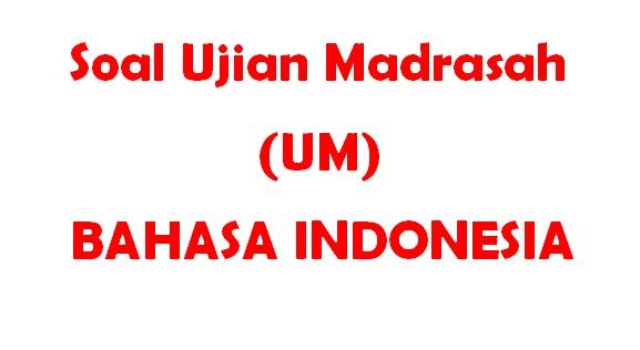 Soal Ujian Madarasah (UM) Bahasa Indonesia