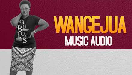 AUDIO | MARTHA MWAIPAJA - WANGEJUA | DOWNLOAD NOW