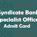 Syndicate Bank SO Admit Card 2017 – Specialist Officer Call Letter