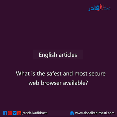 What is the safest and most secure web browser available