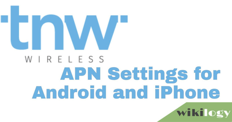 TNW Wireless APN Settings for Android iPhone