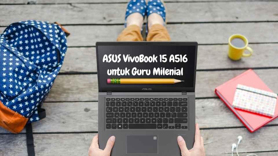 ASUS VivoBook 15'' A516 UNTUK GURU MILENIAL