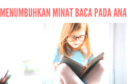 Cara Menumbuhkan Minat Baca Pada Anak Sejak Dini