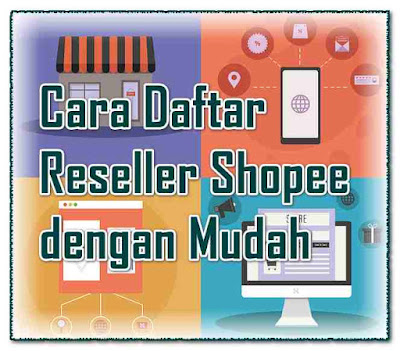 Inilah Cara Daftar Reseller Shopee dengan Mudah