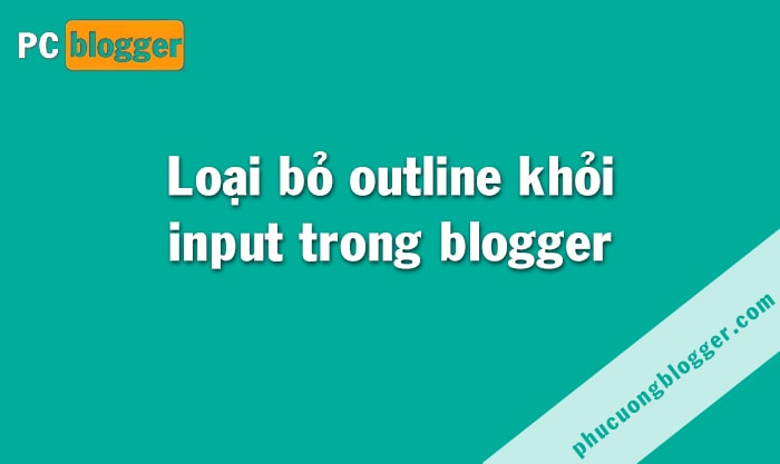Loại bỏ thuộc tính outline của input trong blogger