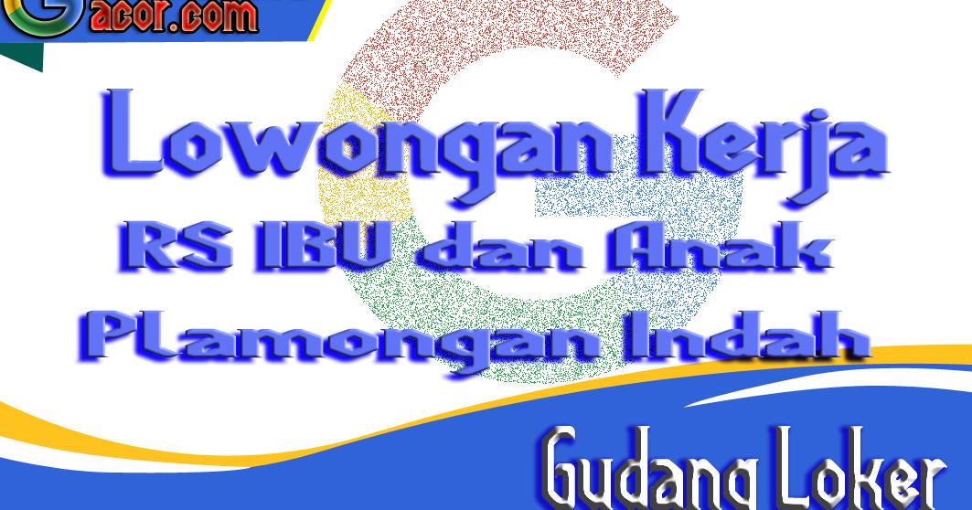 Lowongan Kerja Rs Ibu Anak Plamongan Indah Semarang Terbaru April 2020