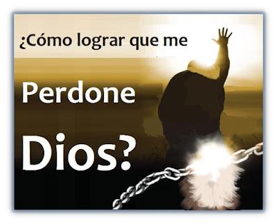 Cómo Lograr que me Perdone Dios?