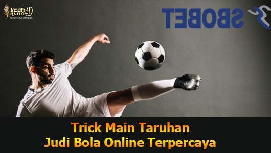 Trick Main Taruhan Judi Bola Online Terpercaya