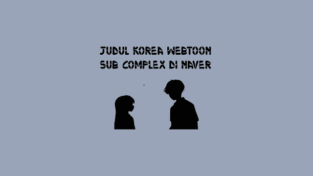 Judul Korea Webtoon Sub Complex di Naver
