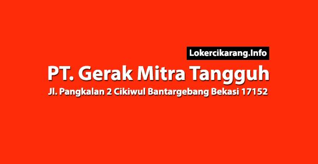 Lowongan Kerja PT. Gerak Mitra Tangguh Bantergebang Bekasi