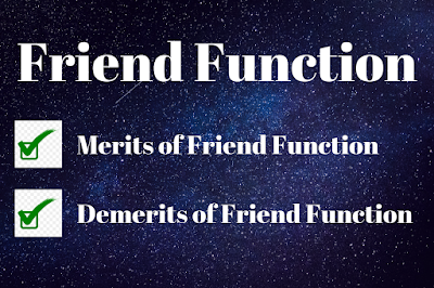 What is a Friend Function? Merit and Demerits of Friend Function.