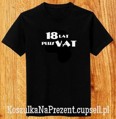 prezent na urodziny - koszulka 18 lat plus vat