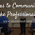 How to Communicate Effectively? (5 Tips to Communicate like Professionals)