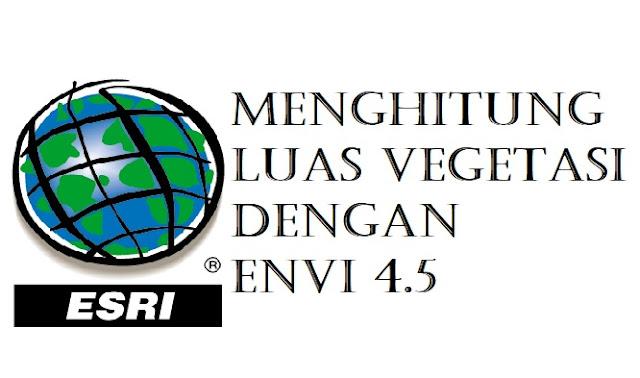 Menghitung Luas Vegetasi Menggunakan ENVI 4.5
