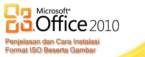 Penjelasan Microsoft Office 2010 dan Cara Instalasinya Yang Berformat Iso Beserta Gambar