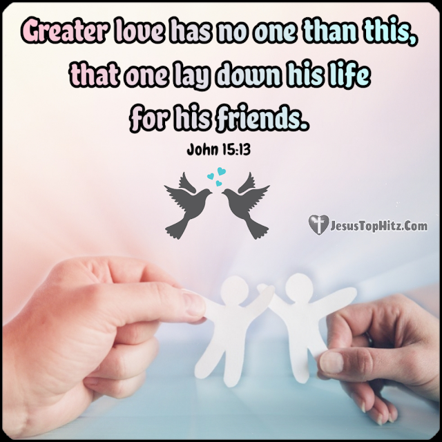 Greater Love Has No One... Bible Verse Love...