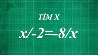 Cách giải bài tập toán tìm x biết x/-2=-8/x | thầy lợi toán lớp 8 nâng cao