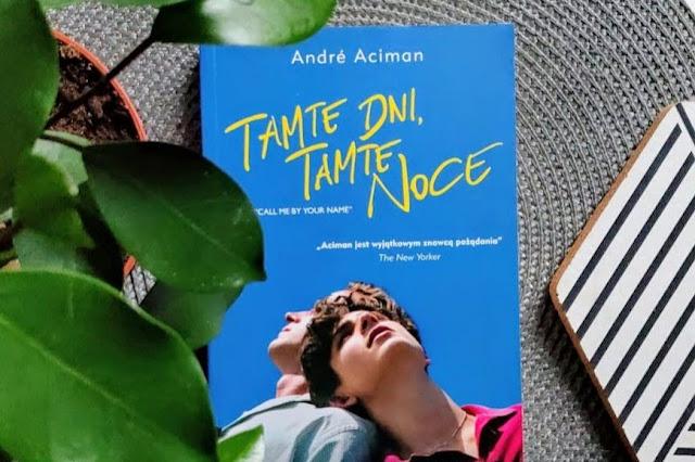 Wydawnictwo Poradnia K: Andre Aciman - Tamte Dni, tamte noce