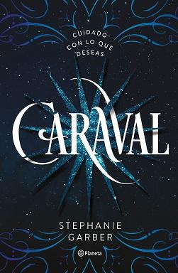 Portada de Caraval de Stephanie Garber, en el que en un fondo azul marino, hay una estrella de quince puntas en azul claro brillante, con puntos blancos, y las letras del título en blanco están entre las puntas.