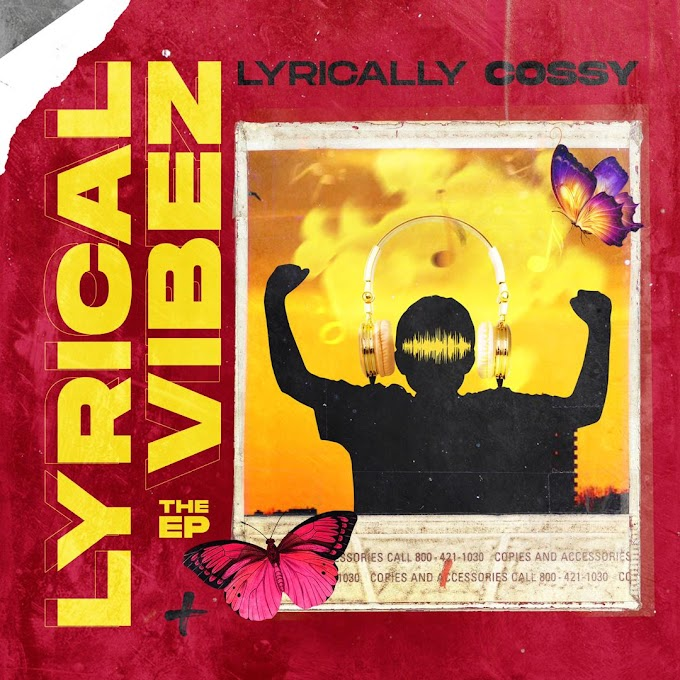EP: Lyrically Cossy - Lyrical Vibez The Ep