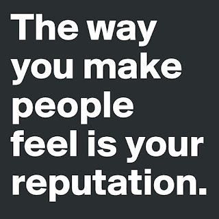 The way you make people feel is your reputation.