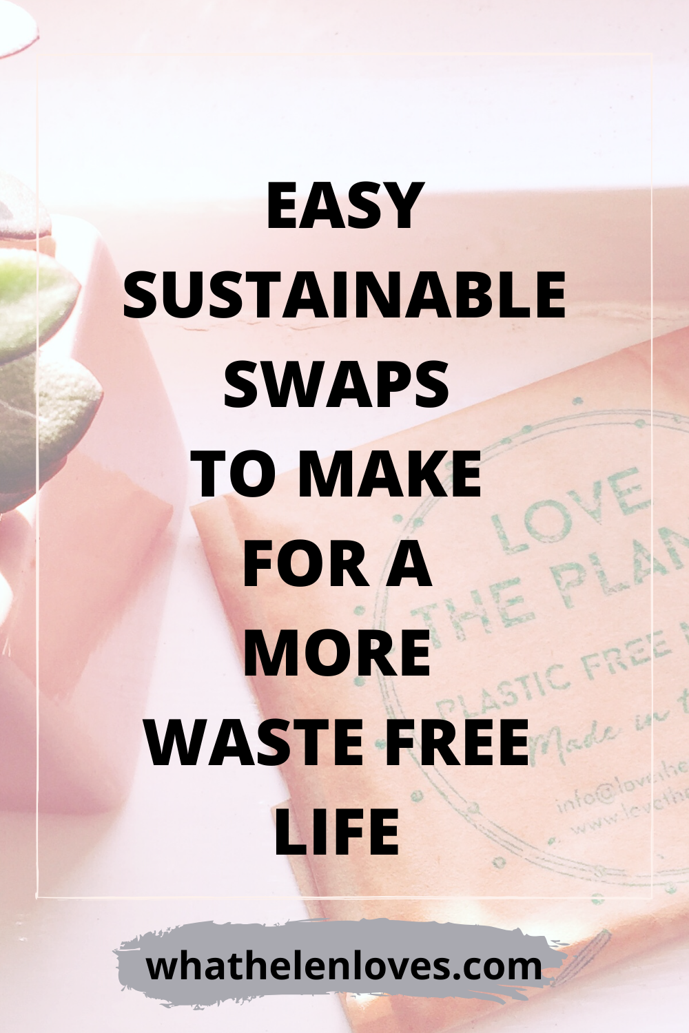 Pinterest pin for a post about easy sustainable swaps to make for a more waste-free life.
