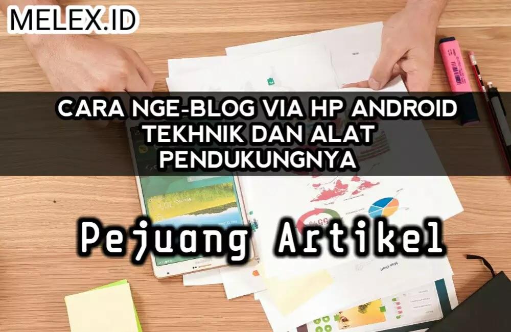 Cara Nge-Blog Lewat Hp Android | Teknik dan Alat ...
