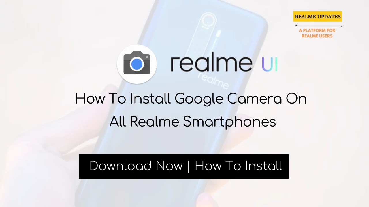 How to Download and Install Google Camera For All Realme Smartphones - Realme Updates